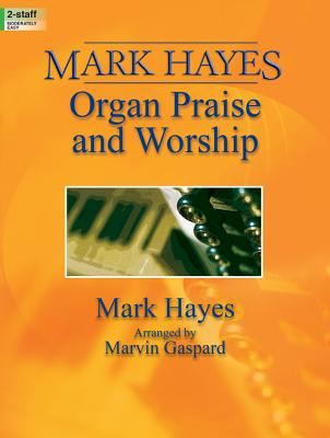 Image for Mark Hayes: Organ Praise and Worship