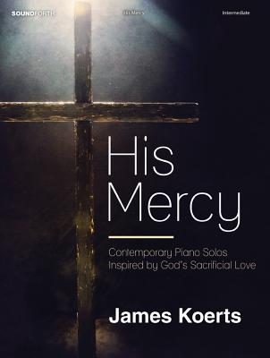 Image for His Mercy: Contemporary Piano Solos Inspired by God's Sacrificial Love