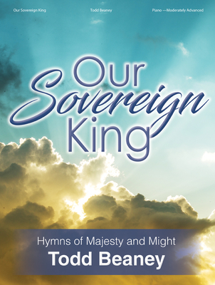 Image for 70/2123L OUR SOVEREIGN KING Hymns of Majesty and Might Piano Book Moderately Advanced Level