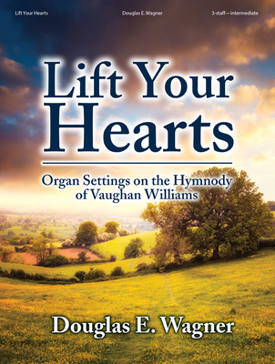 Image for Lift Your Hearts: Organ Settings on the Hymnody of Vaughan Williams