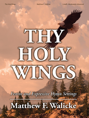 Image for Thy Holy Wings: Festive and Expressive Hymn Settings