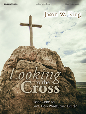 Image for Looking to the Cross: Piano Solos for Lent, Holy Week, and Easter