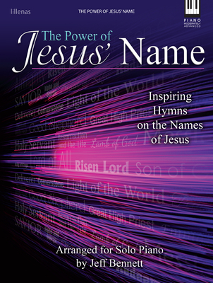 Image for The Power of Jesus' Name: Inspiring Hymns on the Names of Jesus for Solo Piano by Jeff Bennett