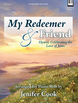 Image for My Redeemer and Friend Hymns Celebrating the Love of Jesus Piano Solo Book Moderately Easy