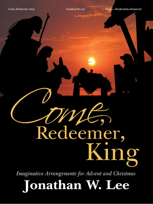 Image for Come, Redeemer, King!: Imaginative Arrangements for Advent and Christmas