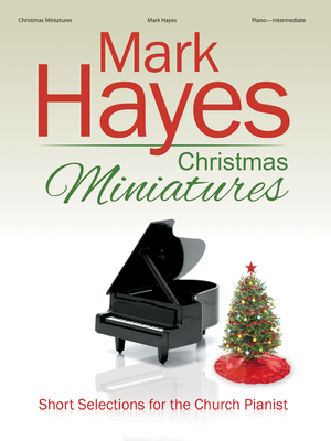 Image for Mark Hayes Christmas Miniatures: Short Selections for the Church Pianist