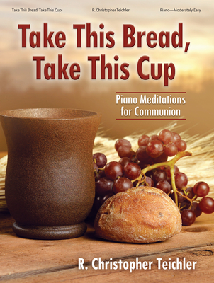 Image for Take This Bread Take This Cup Piano Meditations for Communion