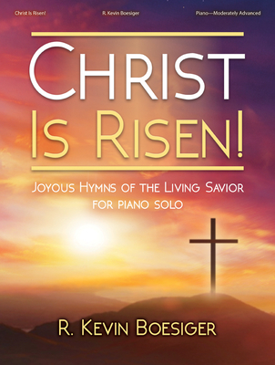 Image for Christ Is Risen - Joyous Hymns of the Living Savior for Piano Solo - Moserately Advanced