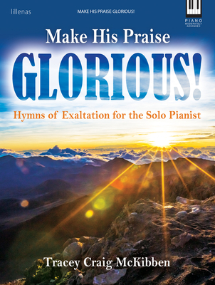 Image for Make His Praise Glorious!: Hymns of Exaltation for the Solo Pianist