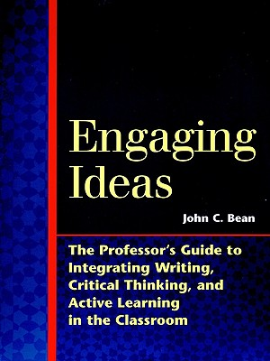 Engaging Ideas: The Professor's Guide to Integrating Writing, Critical Thinking, and Active Learning in the Classroom (Jossey-Bass Higher and Adult Education), Bean, John C.