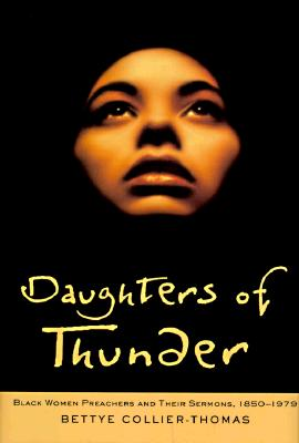 Image for Daughters of Thunder: Black Women Preachers and Their Sermons, 1850-1979