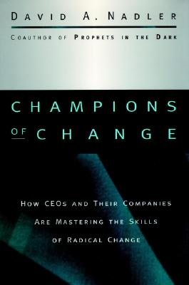Image for Champions of Change: How CEOs and Their Companies are Mastering the Skills of Radical Change (The Jossey-Bass Business and Management Series)