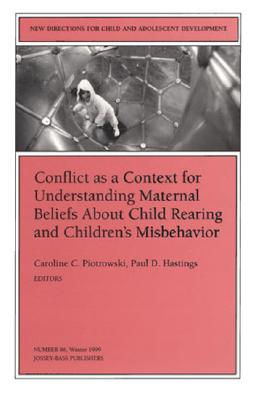 Image for Conflict as a Context for Understanding Maternal Beliefs About Child Rearing and Children's Misbehavior: New Directions for Child and Adolescent ... Single Issue Child & Adolescent Development)