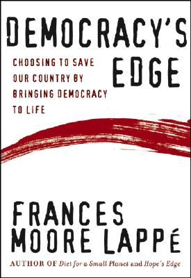 Democracy's Edge: Choosing to Save Our Country by Bringing Democracy to LIfe, Lappe, Frances Moore