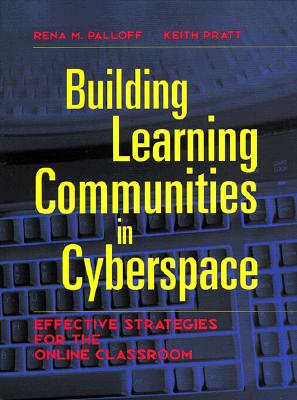 Image for Building Learning Communities in Cyberspace: Effective Strategies for the Online Classroom (The Jossey-Bass Higher and Adult Education Series)