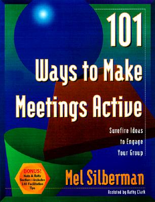 Image for 101 Ways to Make Meetings Active: Surefire Ideas to Engage Your Group