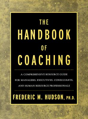 Image for The Handbook of Coaching: A Comprehensive Resource Guide for Managers, Executives, Consultants, and Human Resource Professionals