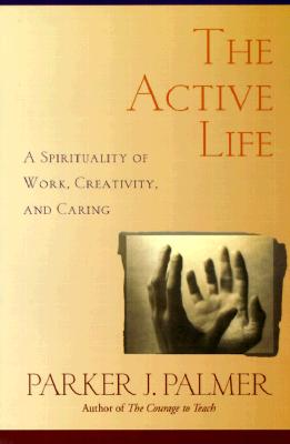 Image for The Active Life: A Spirituality of Work, Creativity, and Caring