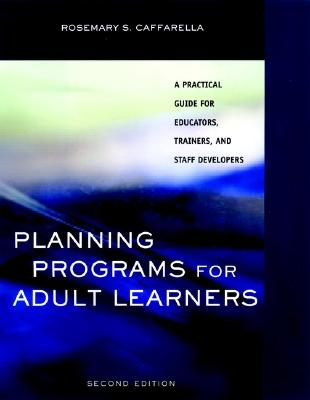 Image for Planning Programs for Adult Learners: A Practical Guide for Educators, Trainers, and Staff Developers, 2nd Edition