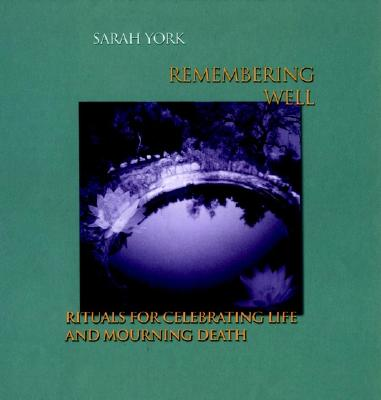 Image for Remembering Well: Rituals for Celebrating Life and Mourning Death