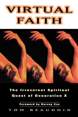 Virtual Faith: The Irreverent Spiritual Quest of Generation X, Beaudoin, Tom