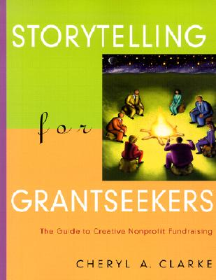 Image for Storytelling for Grantseekers: The Guide to Creative Nonprofit Fundraising