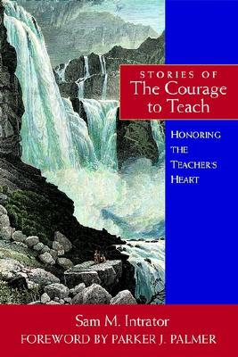 Image for Stories of the Courage to Teach: Honoring the Teacher's Heart