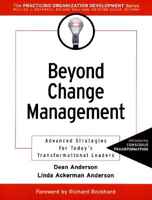Beyond Change Management: Advanced Strategies for Today's Transformational Leaders, Anderson, Dean; Anderson, Linda Ackerman