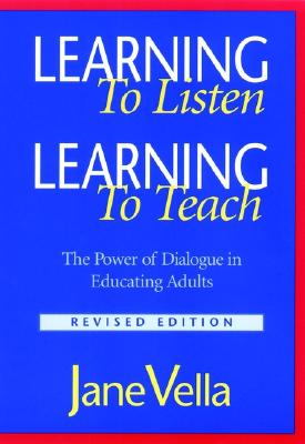 Learning to Listen, Learning to Teach: The Power of Dialogue in Educating Adults, Vella, Jane