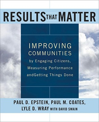 Image for Results that Matter: Improving Communities by Engaging Citizens, Measuring Performance, and Getting Things Done