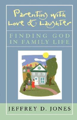 Image for Parenting with Love and Laughter: Finding God in Family Life