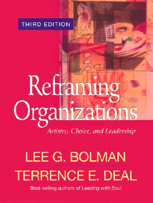 Image for Reframing Organizations: Artistry, Choice, and Leadership (Jossey Bass Business & Management Series)