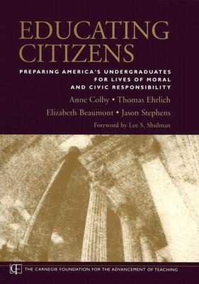 Educating Citizens: Preparing America's Undergraduates for Lives of Moral and Civic Responsibility, Ehrlich, Thomas;Beaumont, Elizabeth;Stephens, Jason