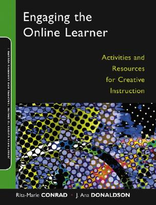 Engaging the Online Learner: Activities and Resources for Creative Instruction (Jossey-Bass Guides to Online Teaching and Learning), Conrad, Rita-Marie; Donaldson, J. Ana