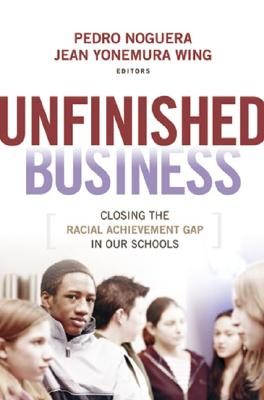 Image for Unfinished Business: Closing the Racial Achievement Gap in Our Schools (Jossey-Bass Education)