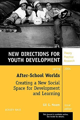 Image for After-School Worlds: Creating a New Social Space for Development and Learning: New Directions for Youth Development, No. 101