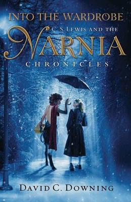 Into the Wardrobe: C. S. Lewis And the Narnia Chronicles, Downing, David C.