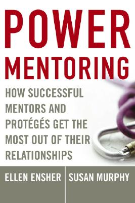 Image for Power Mentoring: How Successful Mentors and Proteges Get the Most Out of Their Relationships