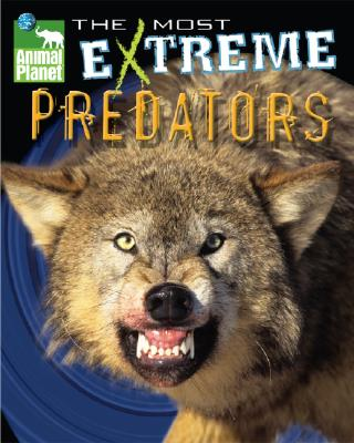 Image for Animal Planet The Most Extreme Predators (Animal Planet Extreme Animals)
