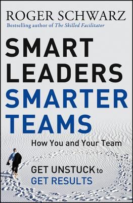 Image for Smart Leaders, Smarter Teams: How You and Your Team Get Unstuck to Get Results