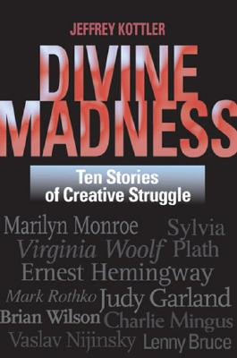 Divine Madness: Ten Stories of Creative Struggle, Kottler, Jeffrey A.