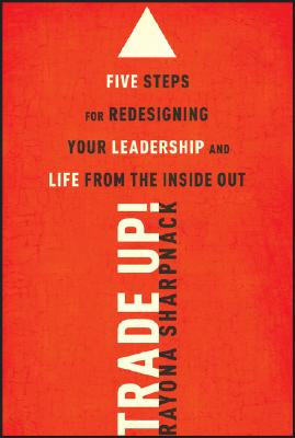 Image for Trade-Up!: 5 Steps for Redesigning Your Leadership and Life from the Inside Out