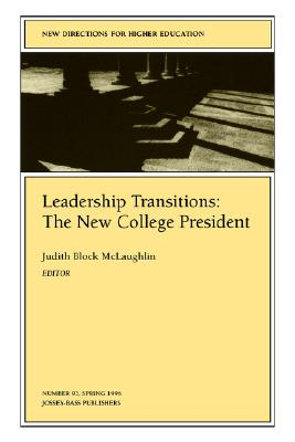 Leadership Transitions: The New College President (J-B HE Single Issue Higher Education), McLaughlin, Judith Block
