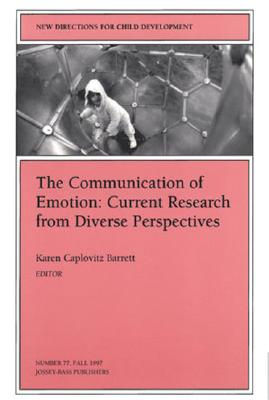 Image for The Communication of Emotion: Current Research from Diverse Perspectives: New Directions for Child and Adolescent Development, Number 77 (J-B CAD Single Issue Child & Adolescent Development)
