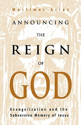 Image for Announcing the Reign of God: Evangelization and the Subversive Memory of Jesus