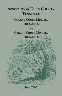 Image for Abstracts of Giles County, Tennessee: County Court Minutes, 1813-1816, and Circuit Court Minutes, 1810-1816