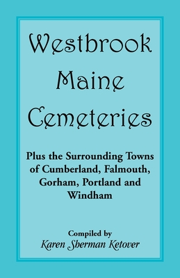 Image for Westbrook, Maine Cemeteries; Plus the Surrounding Towns of Cumberland, Falmouth, Gorham, Portland & Windham