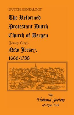 Image for Dutch Genealogy: The Reformed Protestant Dutch Church of Bergen [Jersey City], New Jersey, 1666-1788