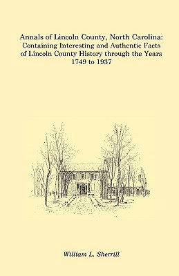 Image for Annals of Lincoln County, North Carolina: Containing Interesting and Authentic Facts of Lincoln County History Through the Years 1749 to 1937