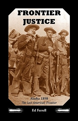 Image for Frontier Justice: Alaska 1898--the last American frontier